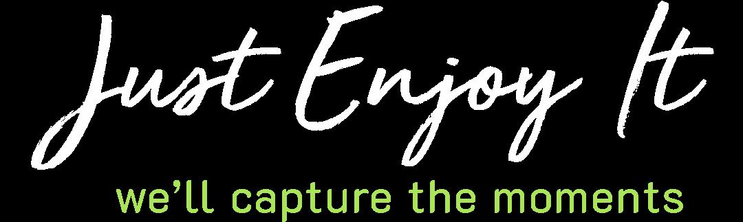 Just enjoy it. We'll capture the moments.